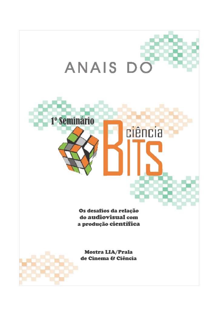 Anais do I Seminário BITS Ciência: os desafios da relação do audiovisual com a produção científica