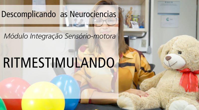 [Vídeo] Estimulação Ritmo-sonora  – Módulo Integração sensório-motora | Descomplicando as Neurociências