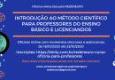 Inscrições abertas para o workshop Introdução ao Método Científico para Professores do Ensino Básico e Licenciandos – 16 a 23/10/20