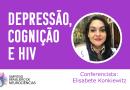 """Conferência """"Depressão, cognição e HIV"""" – com Profa. Dra. Elisabete Castelon Konkiewitz"""